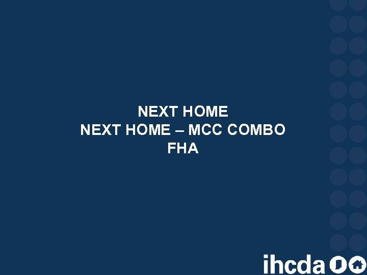 NEXT HOME – MCC COMBO FHA