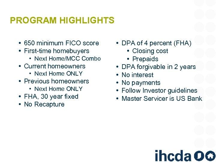 PROGRAM HIGHLIGHTS • 650 minimum FICO score • First-time homebuyers • Next Home/MCC Combo