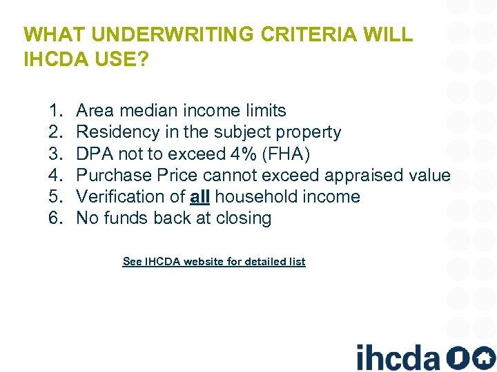 WHAT UNDERWRITING CRITERIA WILL IHCDA USE? 1. 2. 3. 4. 5. 6. Area median