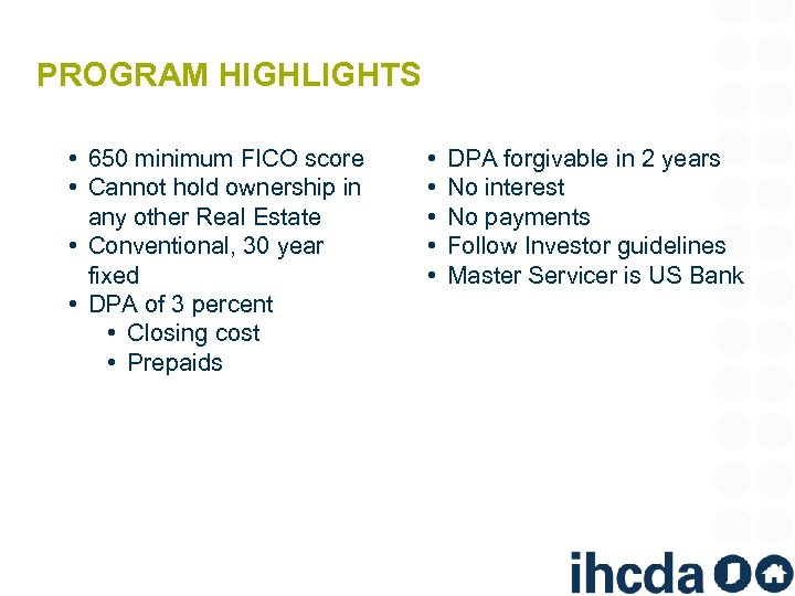 PROGRAM HIGHLIGHTS • 650 minimum FICO score • Cannot hold ownership in any other