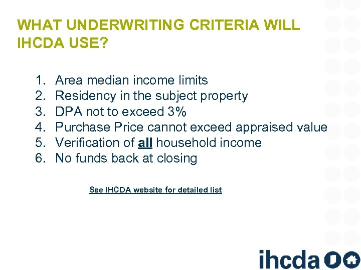 WHAT UNDERWRITING CRITERIA WILL IHCDA USE? 1. 2. 3. 4. 5. 6. Area median