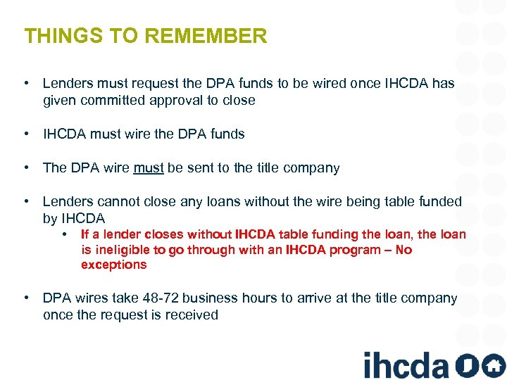 THINGS TO REMEMBER • Lenders must request the DPA funds to be wired once