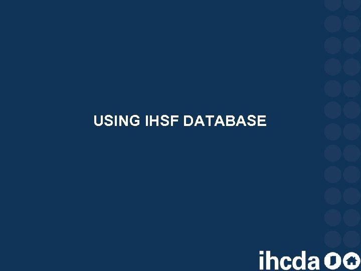 USING IHSF DATABASE