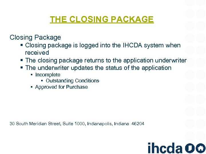 THE CLOSING PACKAGE Closing Package § Closing package is logged into the IHCDA system