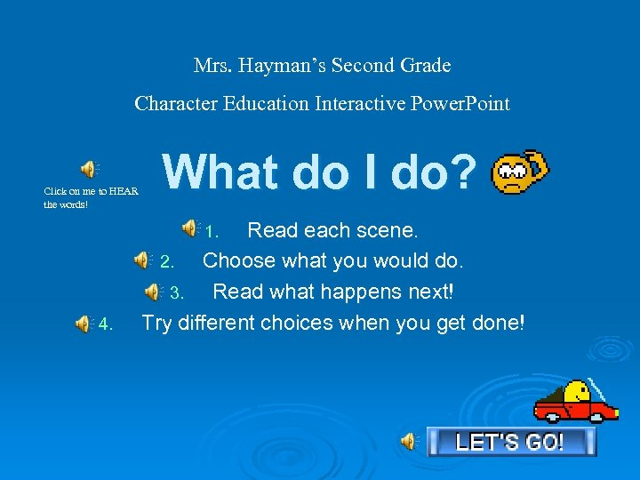 Mrs. Hayman's Second Grade Character Education Interactive Power. Point Click on me to HEAR