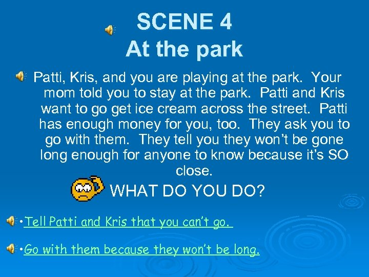SCENE 4 At the park Patti, Kris, and you are playing at the park.