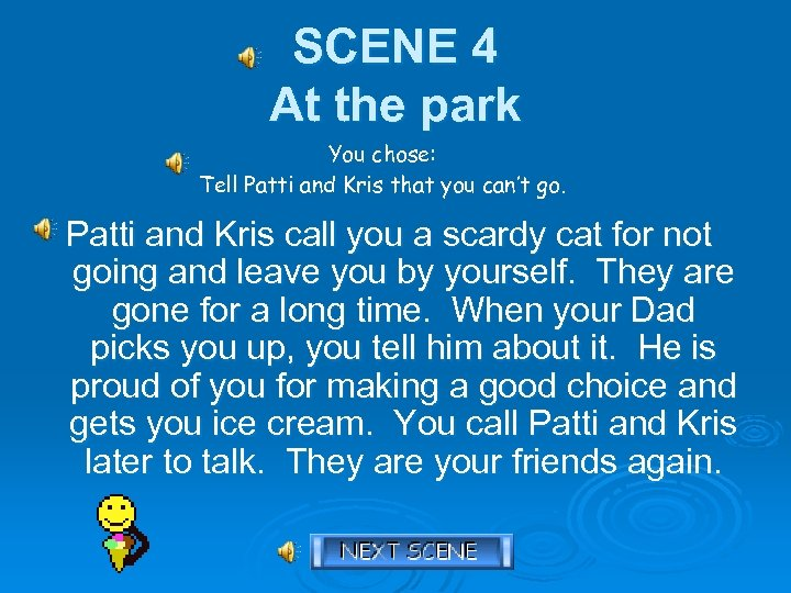 SCENE 4 At the park You chose: Tell Patti and Kris that you can't