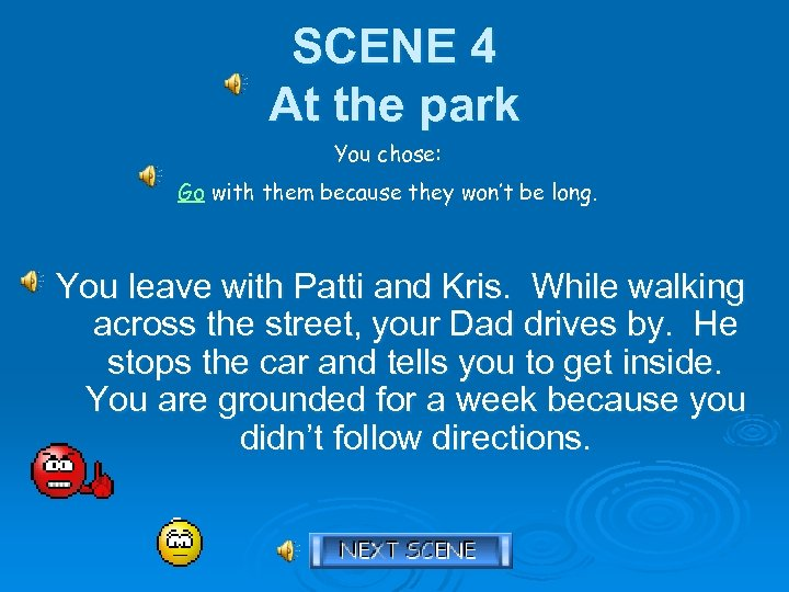 SCENE 4 At the park You chose: Go with them because they won't be