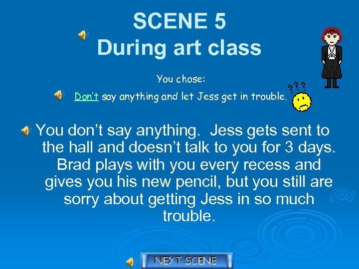 SCENE 5 During art class You chose: Don't say anything and let Jess get