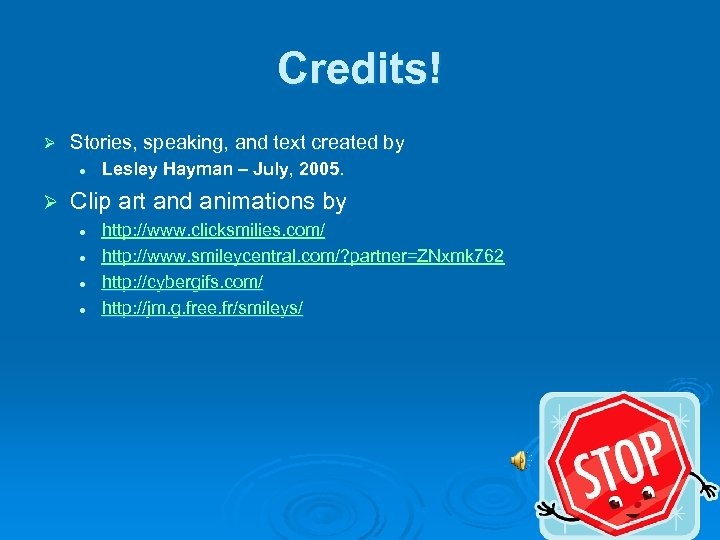 Credits! Ø Stories, speaking, and text created by l Ø Lesley Hayman – July,