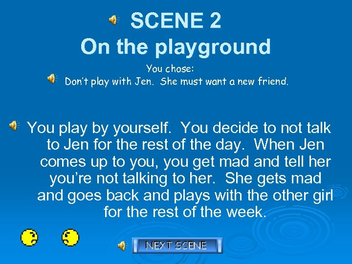SCENE 2 On the playground You chose: Don't play with Jen. She must want