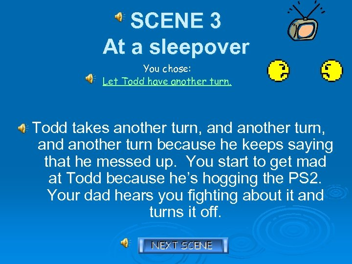 SCENE 3 At a sleepover You chose: Let Todd have another turn. Todd takes