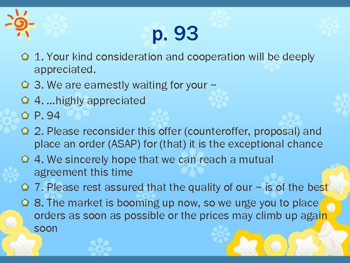 p. 93 1. Your kind consideration and cooperation will be deeply appreciated. 3. We