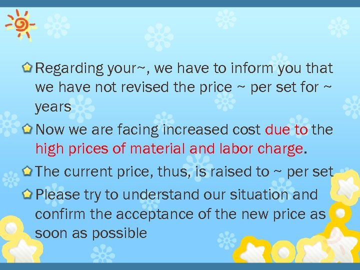 Regarding your~, we have to inform you that we have not revised the price