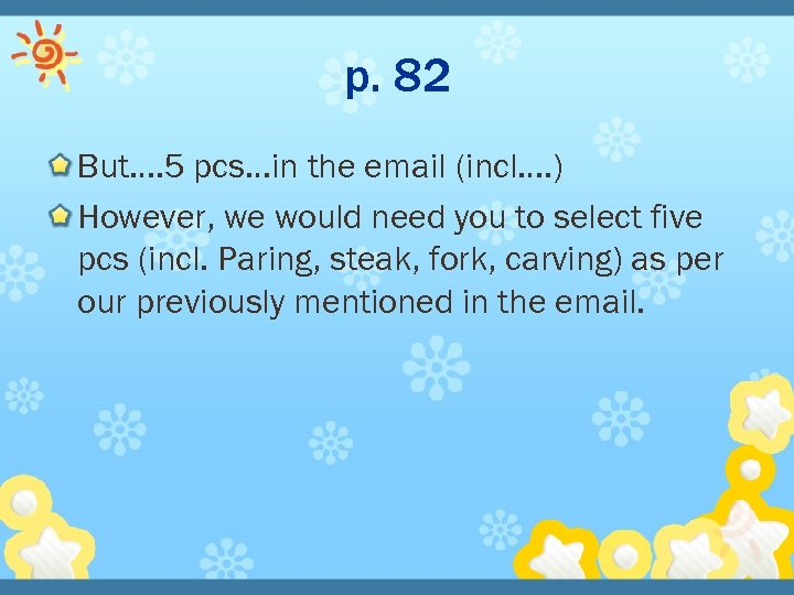 p. 82 But…. 5 pcs…in the email (incl…. ) However, we would need you