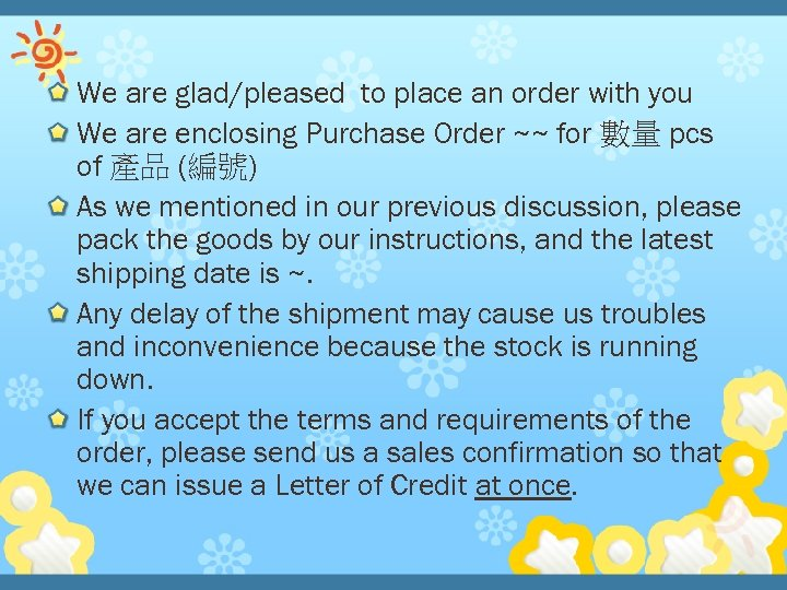 We are glad/pleased to place an order with you We are enclosing Purchase Order