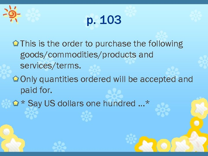 p. 103 This is the order to purchase the following goods/commodities/products and services/terms. Only