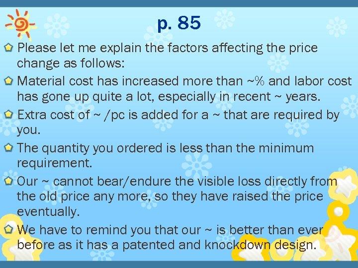 p. 85 Please let me explain the factors affecting the price change as follows: