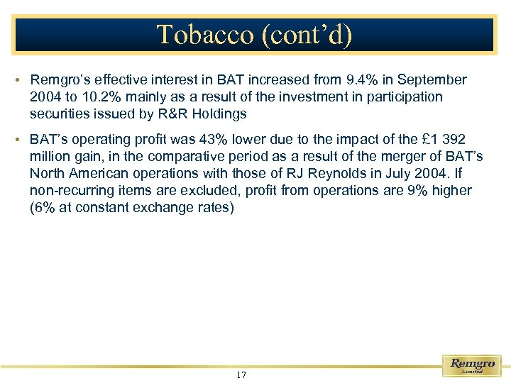Tobacco (cont'd) • Remgro's effective interest in BAT increased from 9. 4% in September