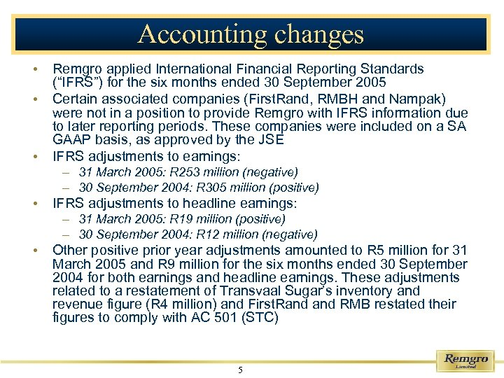 "Accounting changes • • • Remgro applied International Financial Reporting Standards (""IFRS"") for the"