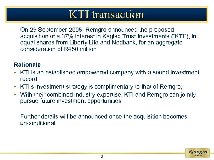 KTI transaction On 29 September 2005, Remgro announced the proposed acquisition of a 37%