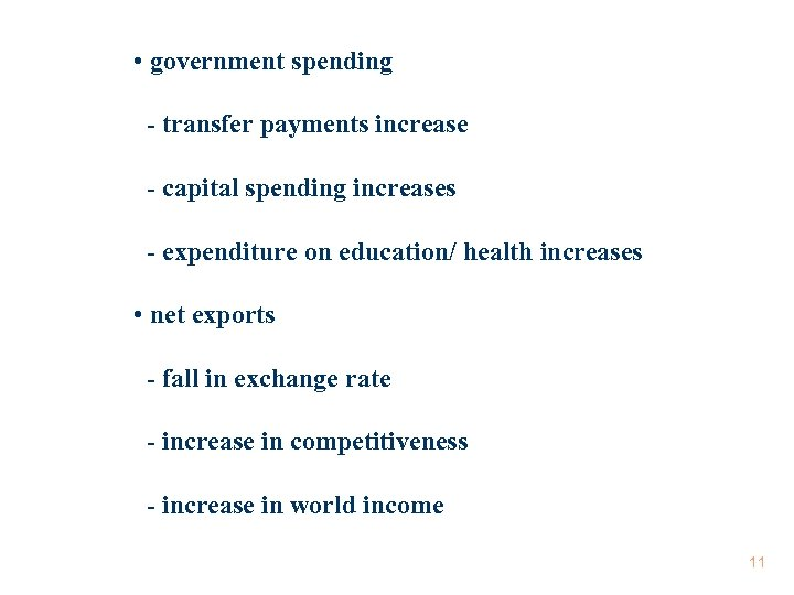 • government spending - transfer payments increase - capital spending increases - expenditure