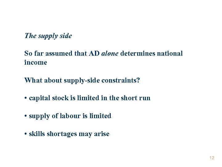 The supply side So far assumed that AD alone determines national income What about
