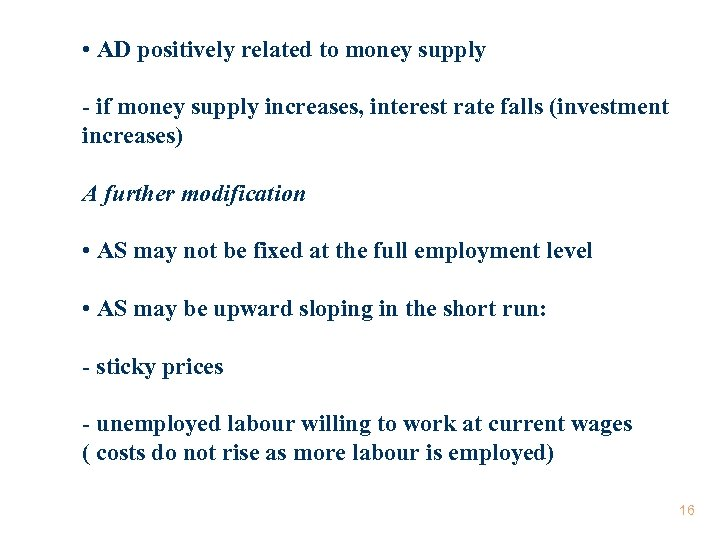 • AD positively related to money supply - if money supply increases, interest
