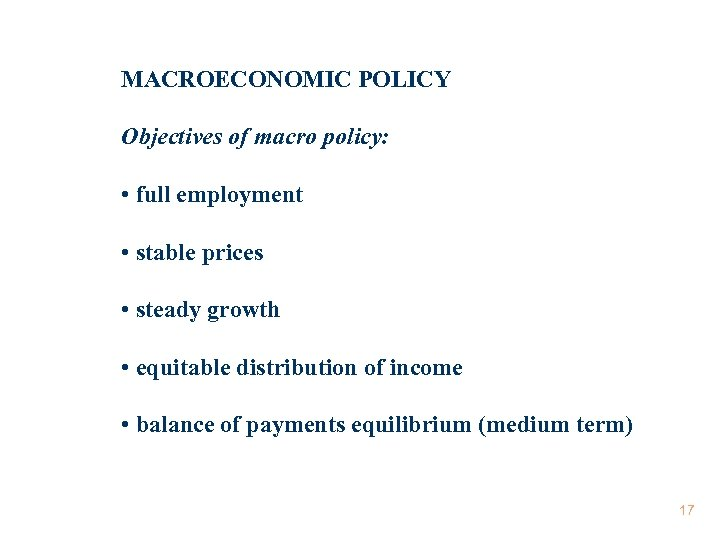 MACROECONOMIC POLICY Objectives of macro policy: • full employment • stable prices • steady