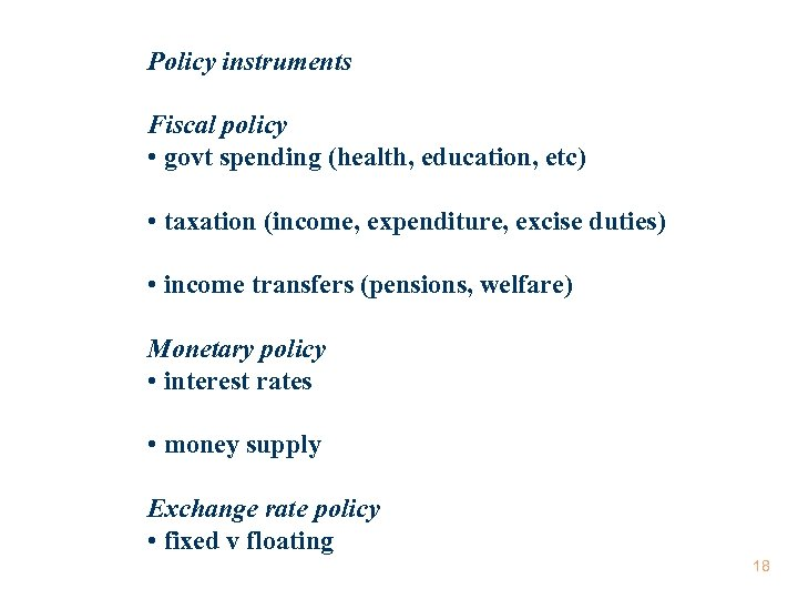 Policy instruments Fiscal policy • govt spending (health, education, etc) • taxation (income, expenditure,
