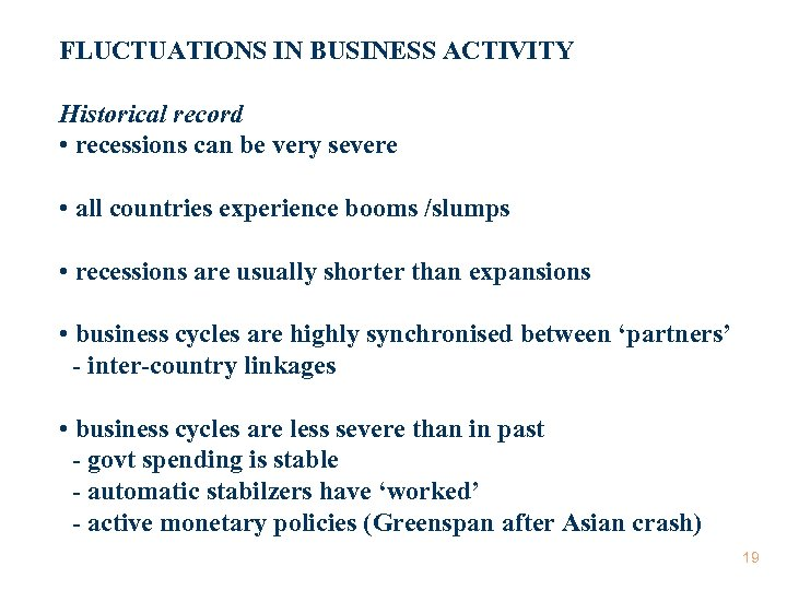 FLUCTUATIONS IN BUSINESS ACTIVITY Historical record • recessions can be very severe • all