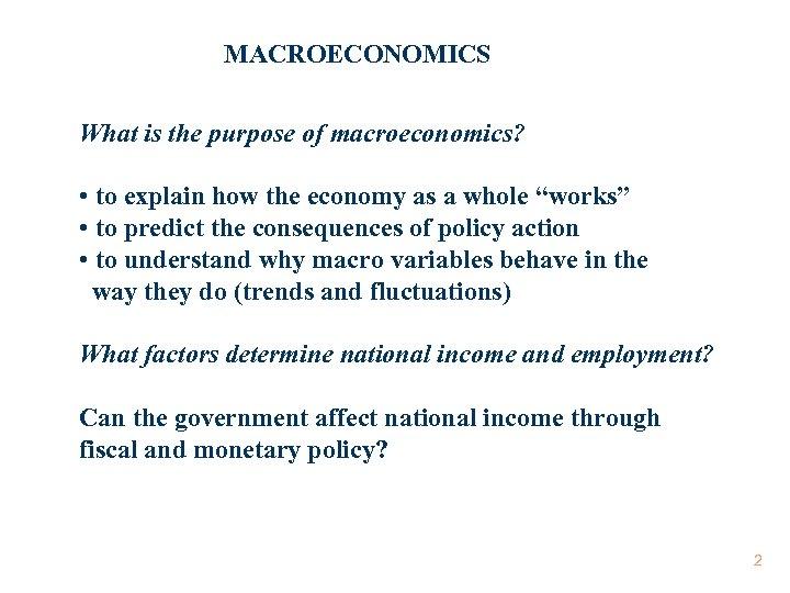 MACROECONOMICS What is the purpose of macroeconomics? • to explain how the economy as