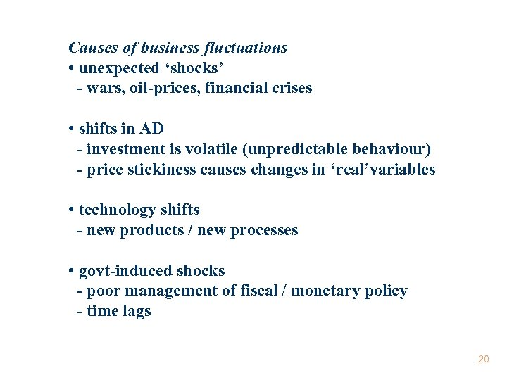 Causes of business fluctuations • unexpected 'shocks' - wars, oil-prices, financial crises • shifts