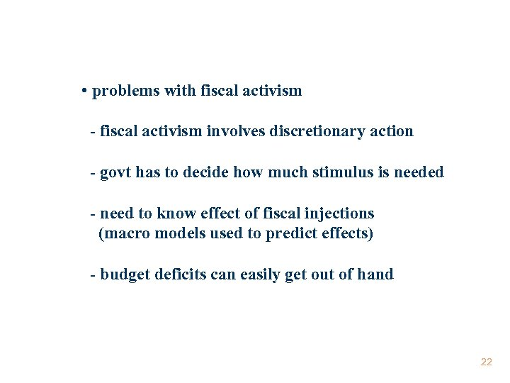 • problems with fiscal activism - fiscal activism involves discretionary action - govt