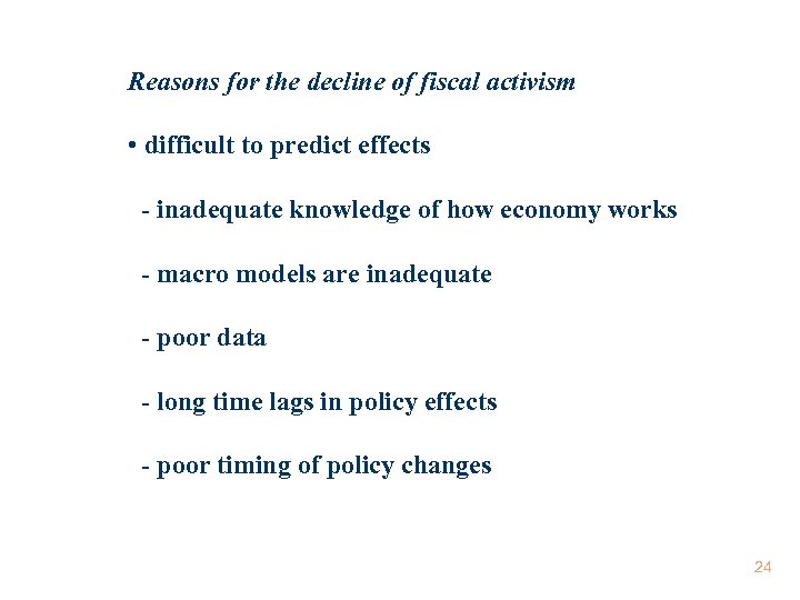 Reasons for the decline of fiscal activism • difficult to predict effects - inadequate