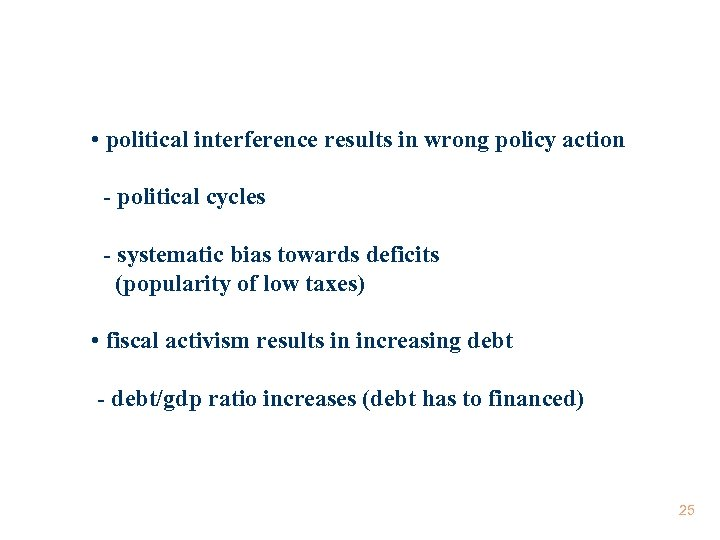 • political interference results in wrong policy action - political cycles - systematic