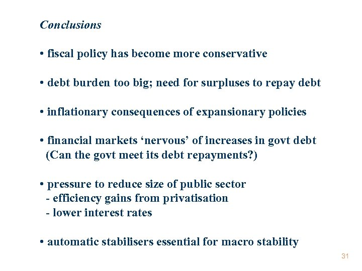 Conclusions • fiscal policy has become more conservative • debt burden too big; need
