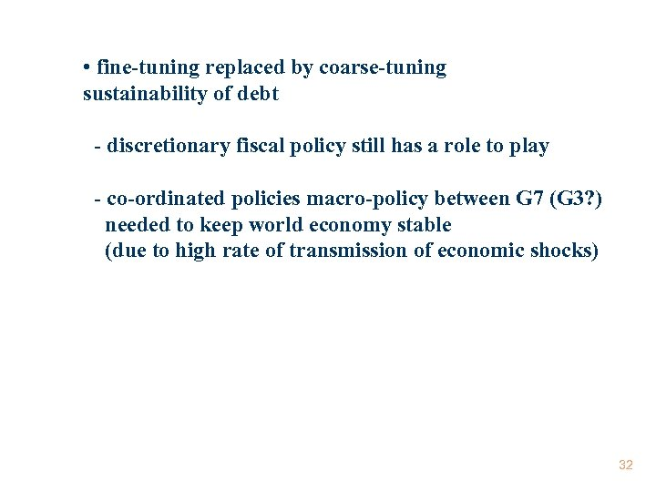 • fine-tuning replaced by coarse-tuning sustainability of debt - discretionary fiscal policy still