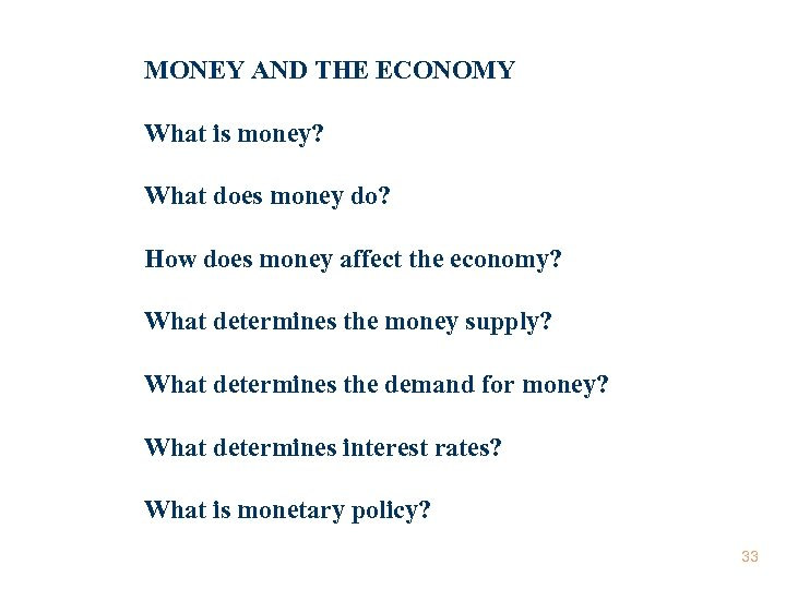 MONEY AND THE ECONOMY What is money? What does money do? How does money