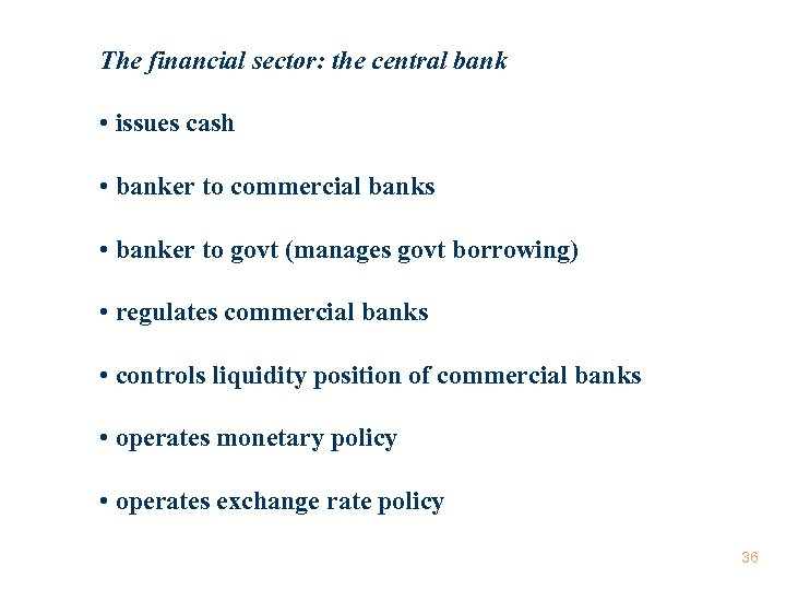 The financial sector: the central bank • issues cash • banker to commercial banks