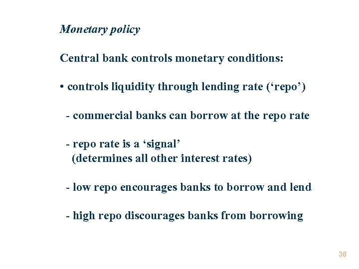 Monetary policy Central bank controls monetary conditions: • controls liquidity through lending rate ('repo')