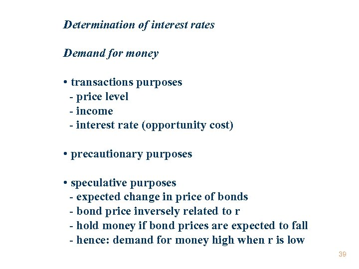 Determination of interest rates Demand for money • transactions purposes - price level -