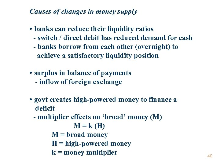 Causes of changes in money supply • banks can reduce their liquidity ratios -