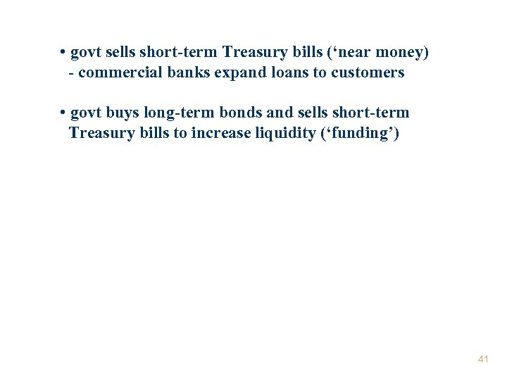 • govt sells short-term Treasury bills ('near money) - commercial banks expand loans