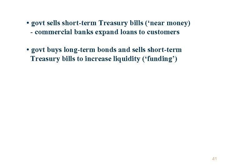 • govt sells short-term Treasury bills ('near money) - commercial banks expand loans