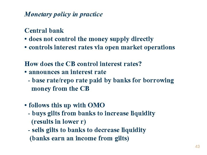 Monetary policy in practice Central bank • does not control the money supply directly