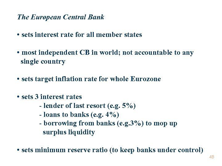 The European Central Bank • sets interest rate for all member states • most