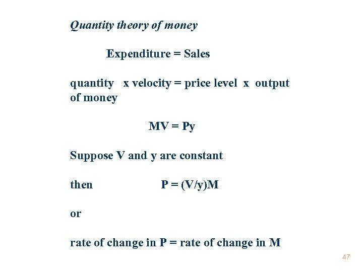 Quantity theory of money Expenditure = Sales quantity x velocity = price level x