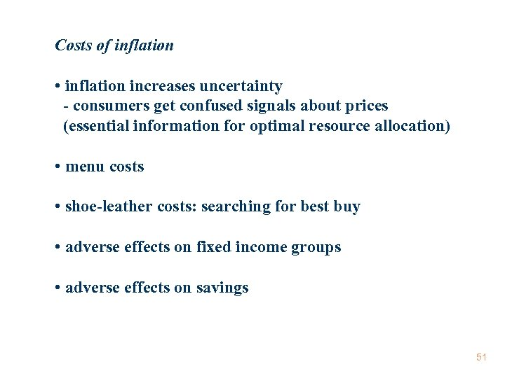 Costs of inflation • inflation increases uncertainty - consumers get confused signals about prices