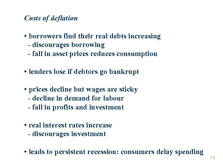 Costs of deflation • borrowers find their real debts increasing - discourages borrowing -